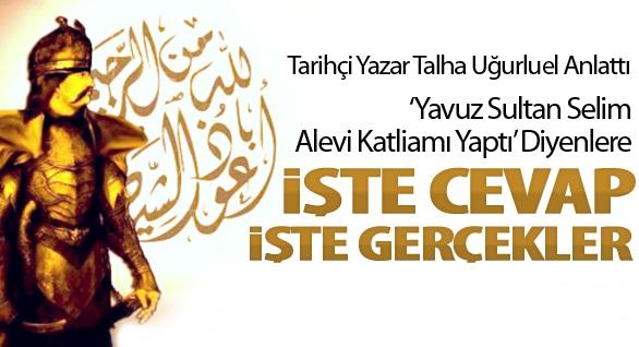 yavuz sultan selim alevi katliami yavuz sultan selim sah ismail, sah ismail sünni katilami, talha ugurluel